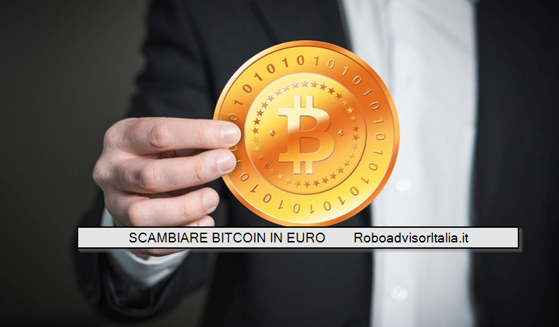 Scambiare Bitcoin in euro, ecco come fare!